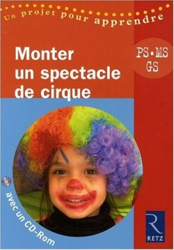 Monter un spectacle de cirque + un cd rom