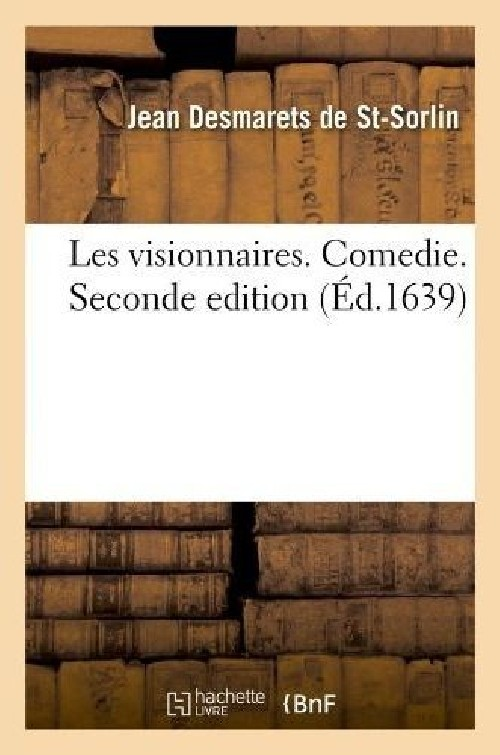 Les Visionnaires . Comedie. Seconde edition (ed.16...